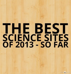The Best Science Sites Of 2013 – So Far