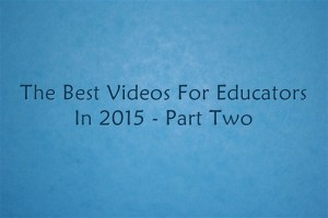 The Best Videos For Educators In 2015 – Part Two