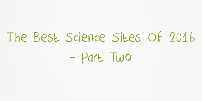 The Best Science Sites Of 2016 – Part Two