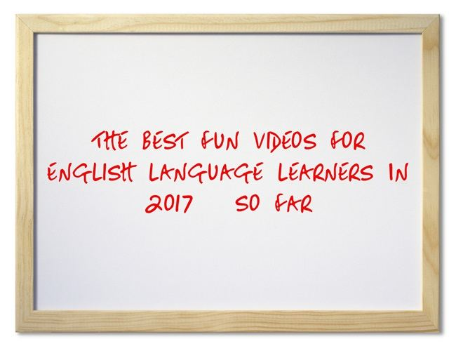 The Best Fun Videos For English Language Learners In 2017 – So Far
