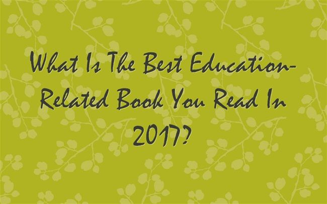 larryferlazzo.edublogs.org - Author: Larry Ferlazzo I'm a high school teacher in Sacramento - What Is The Best Education-Related Book You Read In 2017?