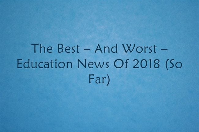 The Best And Worst Education News In >> The Best And Worst Education News Of 2018 So Far Larry