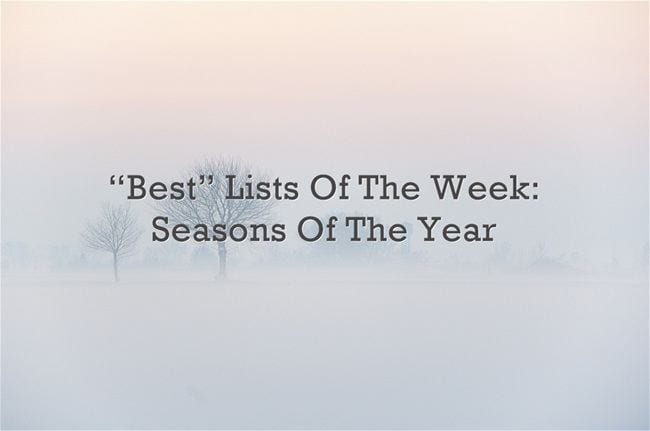 """Best"" Lists Of The Week: Seasons Of The Year"