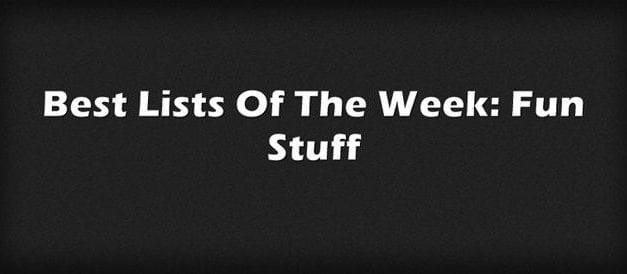 Best Lists Of The Week: Fun Stuff