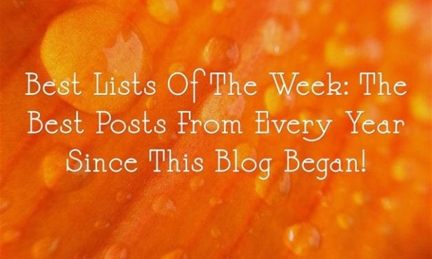Best Lists Of The Week: The Best Posts From Every Year Since This Blog Began!