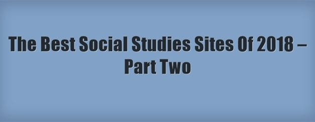 The Best Social Studies Sites Of 2018 – Part Two