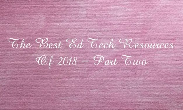 The Best Ed Tech Resources Of 2018 – Part Two