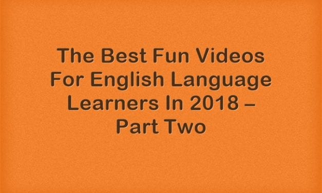The Best Fun Videos For English Language Learners In 2018 – Part Two