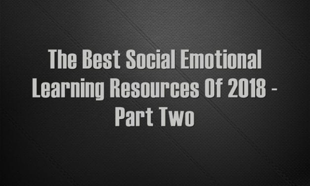 The Best Social Emotional Learning Resources Of 2018 – Part Two