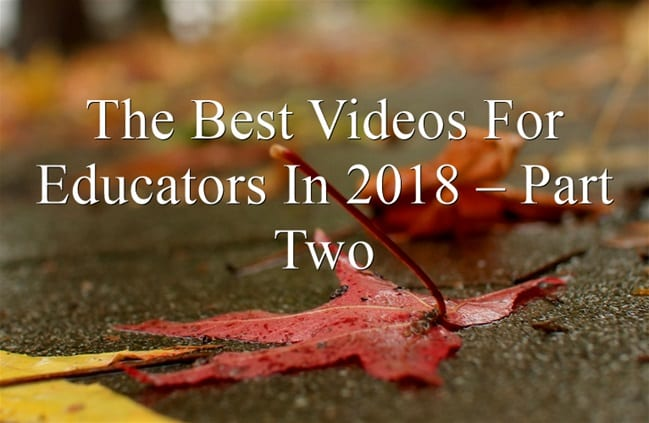 The Best Videos For Educators In 2018 – Part Two