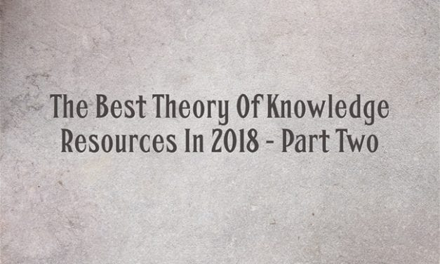 The Best Theory Of Knowledge Resources In 2018 – Part Two