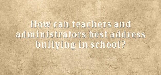 """""""How Should Schools Address Bullying?"""""""