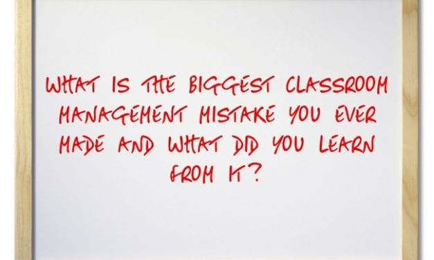 """""""What Has Been Your Biggest Classroom-Management Mistake?"""""""