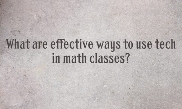 """""""What Are Effective Ways to Use Tech in Math Classes?"""""""