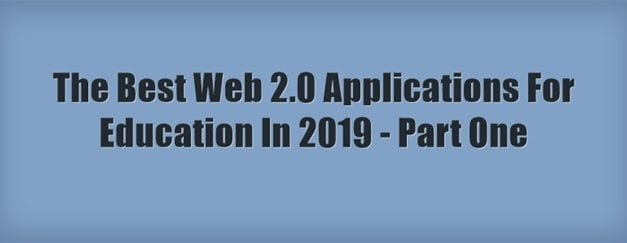 The Best Web 2.0 Applications For Education In 2019 – Part One