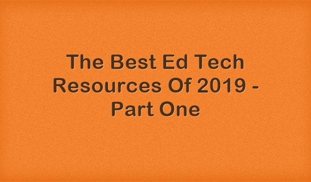The Best Ed Tech Resources Of 2019 – Part One