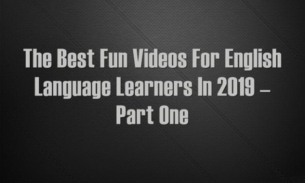 The Best Fun Videos For English Language Learners In 2019 – Part One