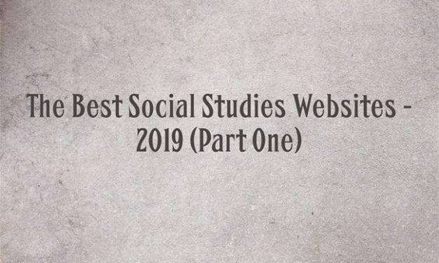 The Best Social Studies Websites – 2019 (Part One)