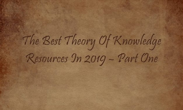 The Best Theory Of Knowledge Resources In 2019 – Part One
