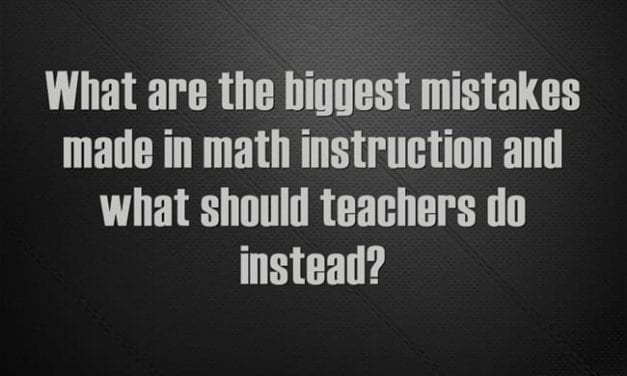 """""""What Are the Biggest Mistakes Made in Math Instruction?"""""""