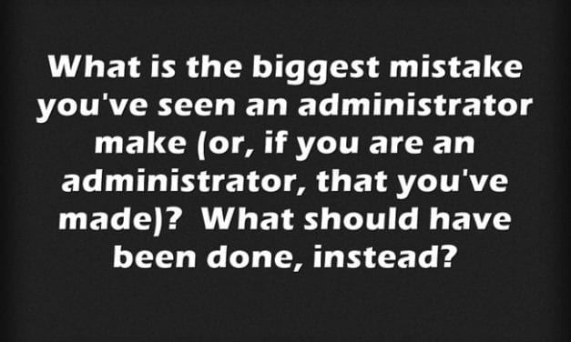 """What Is the Biggest Mistake an Administrator Can Make?"""