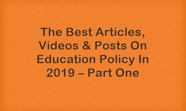 The Best Articles, Videos & Posts On Education Policy In 2019 – Part One