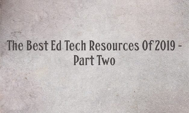 The Best Ed Tech Resources Of 2019 – Part Two