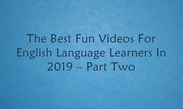 The Best Fun Videos For English Language Learners In 2019 – Part Two