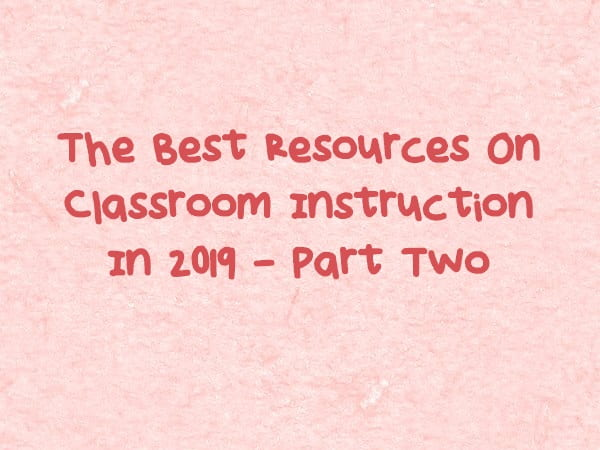 The Best Resources On Classroom Instruction In 2019 – Part Two