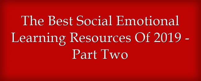The Best Social Emotional Learning Resources Of 2019 – Part Two