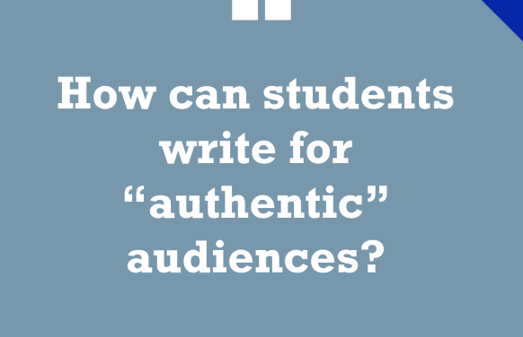 How Can Students Write for 'Authentic' Audiences?