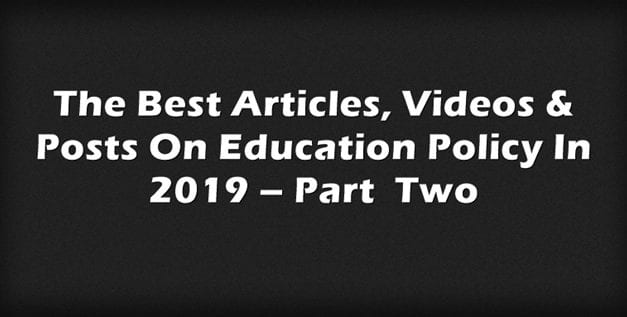 The Best Articles, Videos & Posts On Education Policy In 2019 – Part  Two