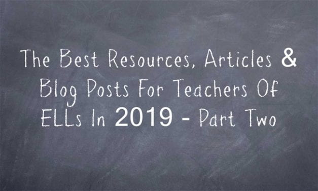 The Best Resources, Articles & Blog Posts For Teachers Of ELLs In 2019 – Part Two