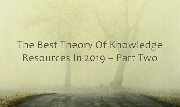 The Best Theory Of Knowledge Resources In 2019 – Part Two