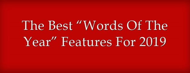 """The Best """"Words Of The Year"""" Features For 2019"""