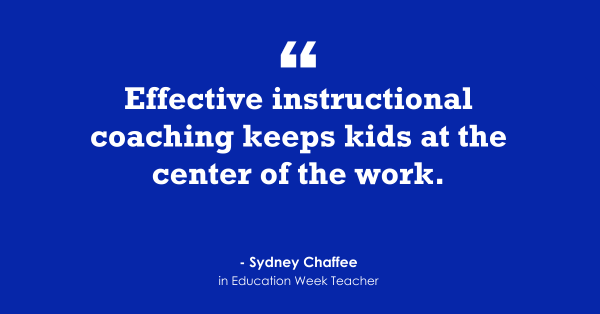 'Effective Instructional Coaching Keeps Kids at the Center of the Work'