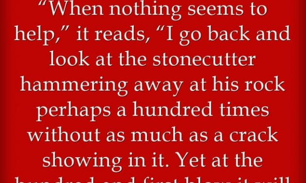 "Quote of the Day: I'm Going To Keep ""The Stonecutter's Creedo"" In Mind This Year"