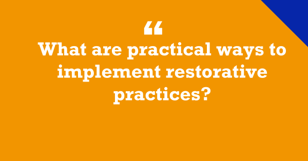 """What Are Practical Ways To Implement Restorative Practices?"""