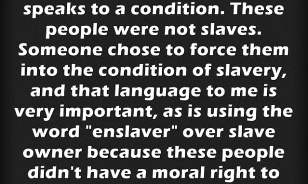 """The Importance Of Saying """"Enslaved Person"""" & """"Enslaver"""""""