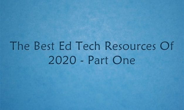 The Best Ed Tech Resources Of 2020 – Part One