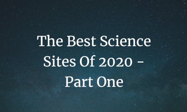 The Best Science Sites Of 2020 – Part One