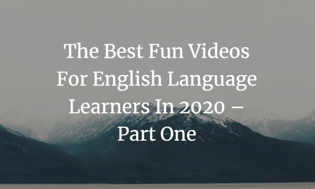 The Best Fun Videos For English Language Learners In 2020 – Part One