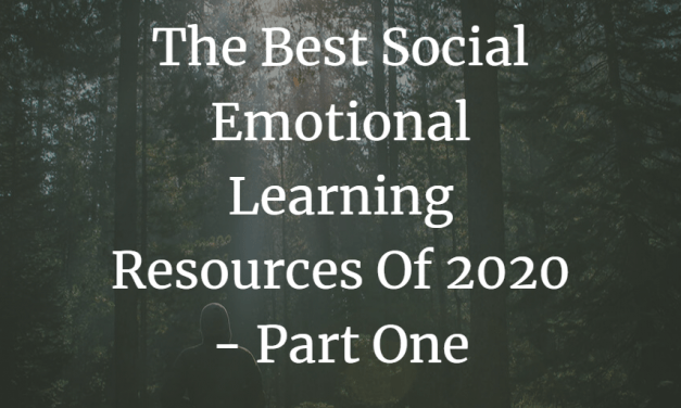The Best Social Emotional Learning Resources Of 2020 – Part One
