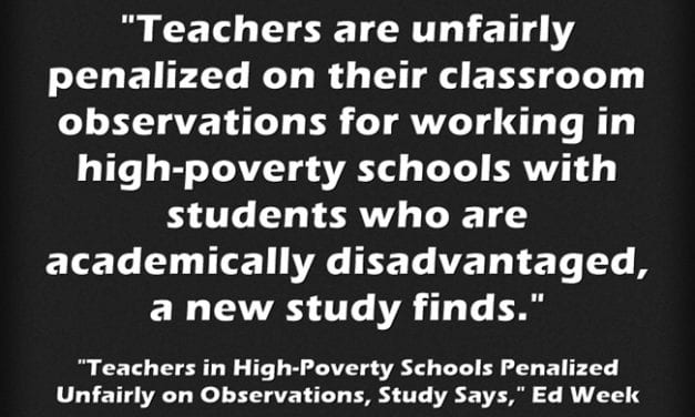 No Surprise: Teachers In High-Poverty Schools Get Penalized When Observed For Evaluation Purposes
