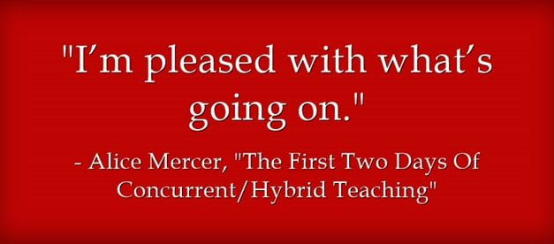 Guest Post: The First Two Days Of Concurrent/Hybrid Teaching