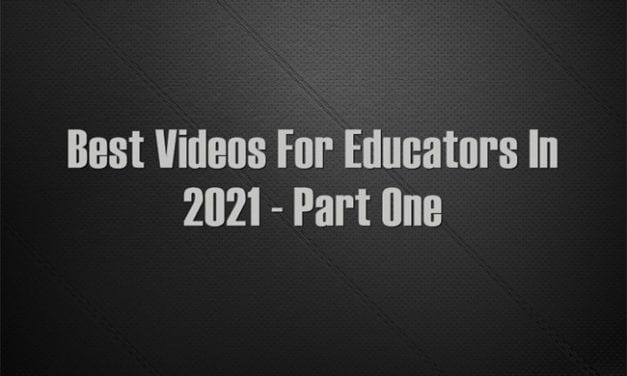 Best Videos For Educators In 2021 – Part One