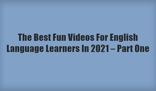 The Best Fun Videos For English Language Learners In 2021 – Part One