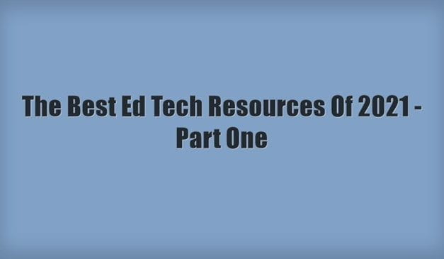 The Best Ed Tech Resources Of 2021 – Part One