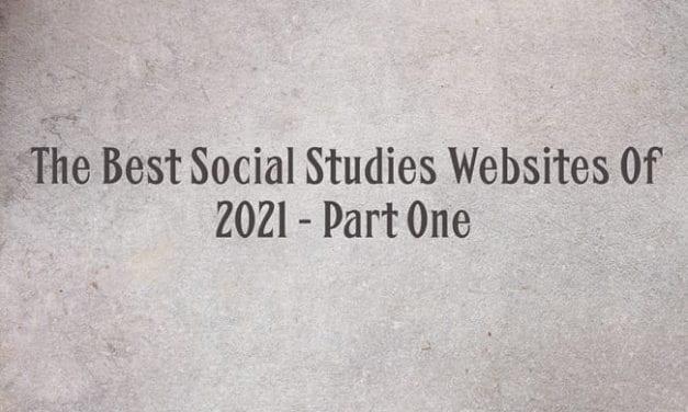 The Best Social Studies Websites Of 2021 – Part One